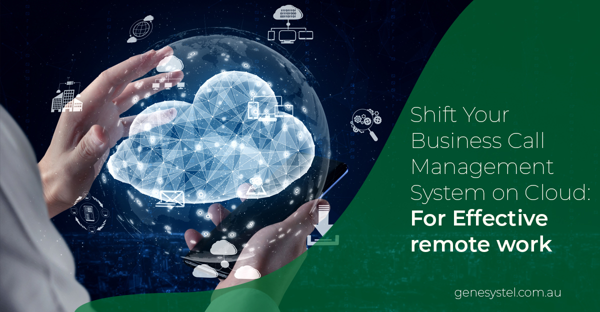 Shift Your Business Call Management System on Cloud: For Effective remote work